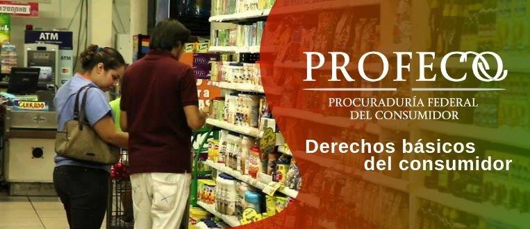 Cuáles son los derechos básicos del consumidor en México