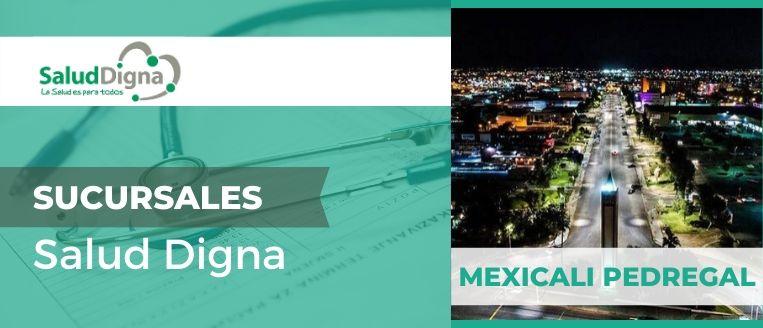 Salud digna en mexicali pedregal